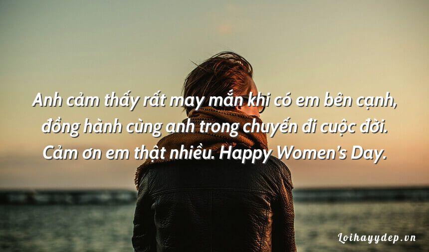 Anh cảm thấy rất may mắn khi có em bên cạnh, đồng hành cùng anh trong chuyến đi cuộc đời. Cảm ơn em thật nhiều. Happy Women's Day.