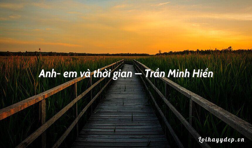 Anh- em và thời gian – Trần Minh Hiền