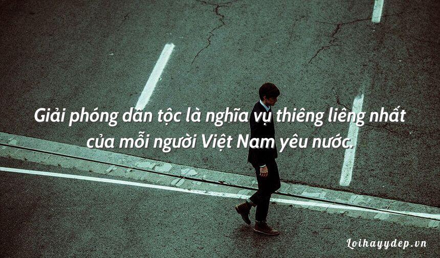Giải phóng dân tộc là nghĩa vụ thiêng liêng nhất của mỗi người Việt Nam yêu nước.
