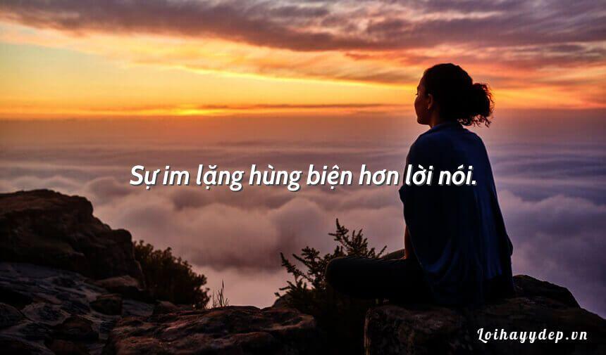 Sự im lặng hùng biện hơn lời nói.