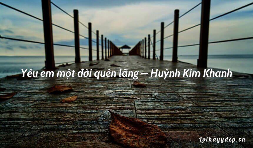 Yêu em một đời quên lãng – Huỳnh Kim Khanh